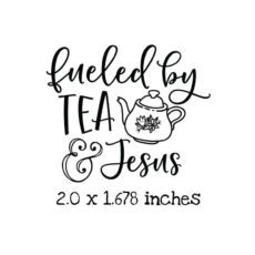 TG109C Fueled by Tea & Jesus Rubber Stamp